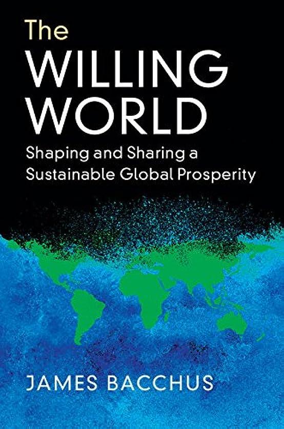 企業望ましい太字The Willing World: Shaping and Sharing a Sustainable Global Prosperity (English Edition)