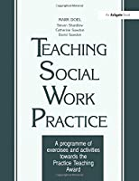 Teaching Social Work Practice: A Programme of Exercises and Activities Towards the Practice Teaching Award