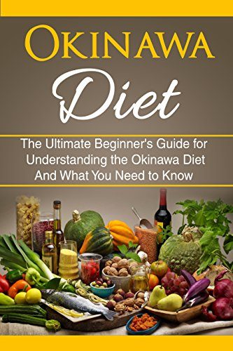 Okinawa Diet: The Ultimate Beginners Guide for Understanding the Okinawa Diet And What You Need To Know (Longer Living, Healthy Living, Clean Eating) (English Edition)