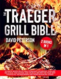 The Traeger Grill Bible: 2 Books in 1: Ultimate Wood Pellet Grill & Smoker Cookbook. Over 600...