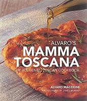 Alvaro's Mamma Toscana: The Authentic Tuscan Cookbook