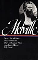 Herman Melville: Pierre, Israel Potter, The Piazza Tales, The Confidence-Man, Billy Budd, Uncollected Prose (LOA #24) (Library of America Herman Melville Edition)