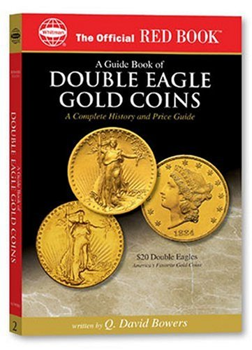 A guide Book of Double Eagle Gold Coins: A Complete History and...