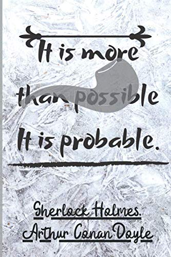 It Is More Than Possible It Is Probable. Sherlock Holmes. Arthur Conan Doyle: Lined Blank Journal / Notebook With, On The Cover, A Famous Quote (The ... Inches. (Sir Arthur Conan Doyle Quotes)
