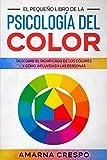 El Pequeño Libro de la Psicología del Color: Descubre el Significado de los Colores y Cómo Influyen en las Personas