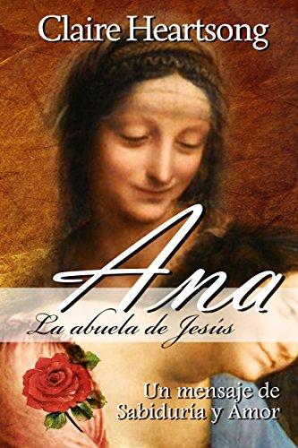 Ana, la abuela de Jesús: Un mensaje de Sabiduría y Amor (Los Libros de Ana nº 1)