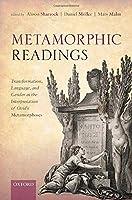 Metamorphic Readings: Transformation, Language, and Gender in the Interpretation of Ovid's Metamorphoses