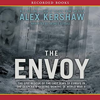 The Envoy     The Epic Rescue of the Last Jews of Europe in the Desperate Closing Months of World War II              By:                                                                                                                                 Alex Kershaw                               Narrated by:                                                                                                                                 George Guidall                      Length: 7 hrs and 30 mins     99 ratings     Overall 4.6