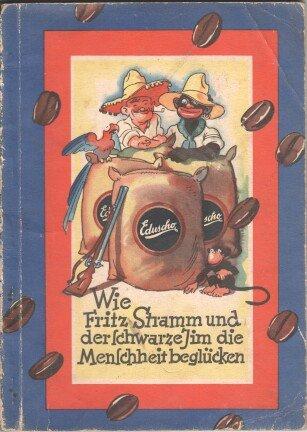 Wie Fritz Stramm und der schwarze Jim die Menschheit beglücken. Eduscho [, Kaffee-Großrösterei]