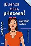 ¡Buenos días, princesa!: Método de estilo, buenos modales y elegancia para chicas (edu.com)