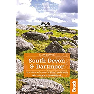 South Devon & Dartmoor Local, characterful guides to Britain's Special Places (Bradt Travel Guides (Slow Travel series))