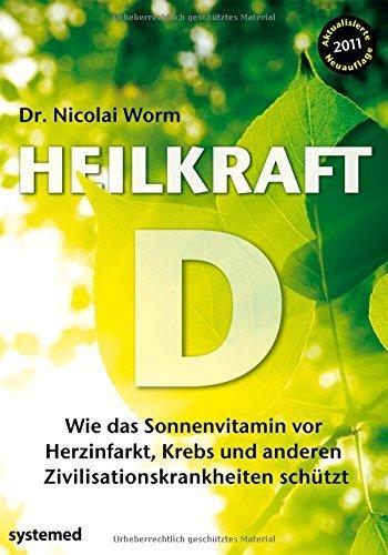 Heilkraft D - Wie das Sonnenvitamin vor Herzinfarkt, Krebs und anderen Krankheiten schützt von Dr....