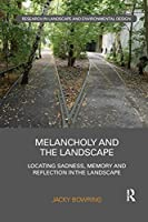 Melancholy and the Landscape (Routledge Research in Landscape and Environmental Design)