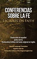 Conferencias sobre la fe (Lectures on Faith): Traducción al español junto con la Restoration Edition del texto original en inglés