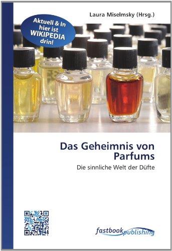 Das Geheimnis von Parfums: Die sinnliche Welt der Düfte