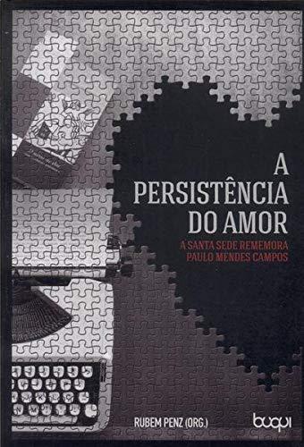 A Persistência do Amor. A Santa Sede Rememora Paulo Mendes Campos