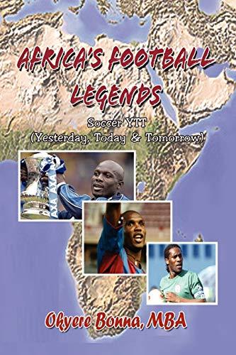 Africa's Football Legends: Soccer Ytt (Yesterday, Today & Tomorrow)