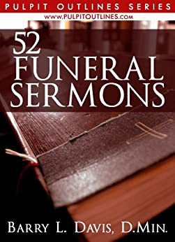 52 Funeral Sermons (Pulpit Outlines Book 3) by [Barry L. Davis]
