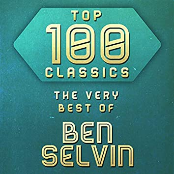 Top 100 Classics - The Very Best of Ben Selvin
