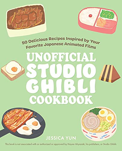 The Unofficial Studio Ghibli Cookbook: 50 Delicious Recipes Inspired by Your Favorite Japanese Animated Films (English Edition)