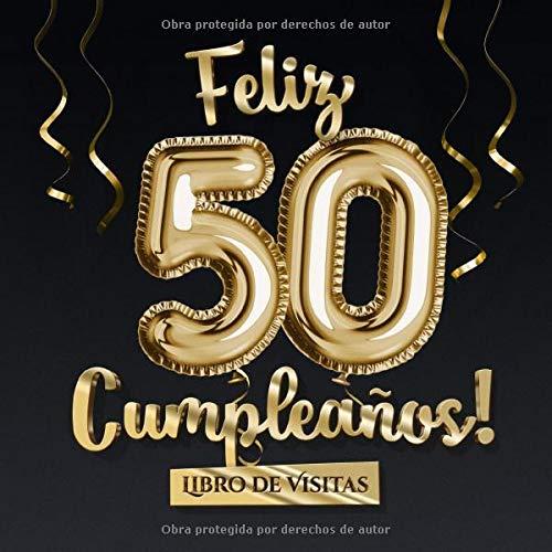 Feliz 50 Cumpleaños - Libro de visitas: Decoración para el 50 cumpleaños – Regalo originale para hombre y mujer - 50 años - Libro de firmas para felicitaciones y fotos de los invitados