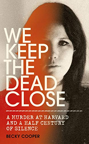 We Keep the Dead Close: A Murder at Harvard and a Half Century of Silence (English Edition)