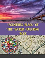 Countries Flags Of The World Coloring Book: Color interior 99 Countries, Flags Coloring Book Challenge your knowledge of the country flags! ( Flags Coloring Book For kids and adults)