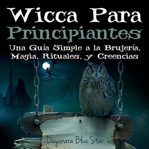 Wicca Para Principiantes: Una Guía Simple a la Brujería, Magia, Rituales, y Creencias Wiccanas cover art