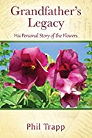 Grandfather's Legacy: His Personal Story of the Flowers