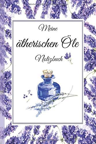 Duftöle Ätherische Öle NOTIZBUCH A5 Aromatherapie Essentials Schreibheft für Ihre Öle-Notizen: 120 leere Seiten für Ihre eigenen Öle-Notizen, eigene ... für Öle-Abende, Öle Trainings, Öle-Promo