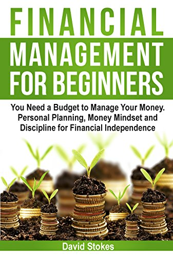 Amazon Com Financial Management For Beginners You Need A Budget To Manage Your Money Personal Planning Money Mindset And Discipline For Financial Independence Budget Personal Finances Book 1 Ebook Stokes David Kindle