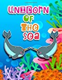 Unicorn Of The Sea: A Fun Seascape Narwhal Coloring and Maze Puzzles Activity Book For Adults And Young Kids Who Love Sea Creatures