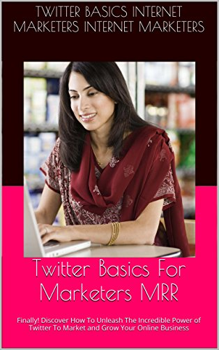 Twitter Basics For Marketers MRR: Finally! Discover How To Unleash The Incredible Power of Twitter To Market and Grow Your Online Business (English Edition)