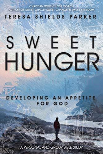 Sweet Hunger: Developing An Appetite for God (Sweet Series) (Volume 6)