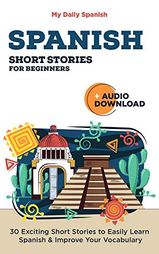 Spanish Short Stories for Beginners With Audio Download: Improve your reading, pronunciation and listening skills in Spanish. (Easy Spanish nº 1)