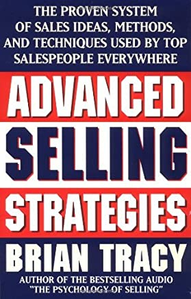 [Advanced Selling Strategies: The Proven System of Sales Ideas, Methods and Techniques Used by Top Salespeople Everywhere] [By: Tracy, Brian] [August, 1996]