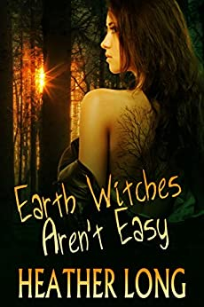 Earth Witches Aren't Easy (Chance Monroe Book 1) by [Heather Long]