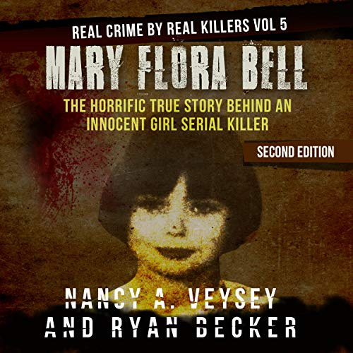 Mary Flora Bell: The Horrific True Story Behind an Innocent Girl Serial Killer audiobook cover art