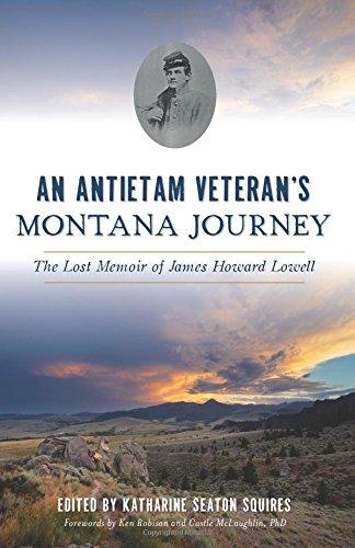 An Antietam Veteran's Montana Journey: The Lost Memoir of James Howard Lowell (Civil War Series)