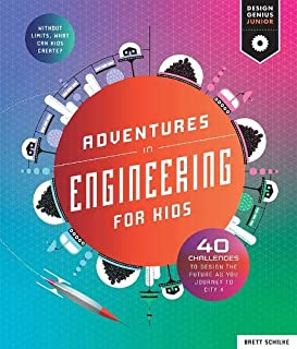 Adventures in Engineering for Kids: 40 Challenges to Design the Future as You Journey to City X; Without Limits, What Can Kids Create? (Design Genius Jr.)