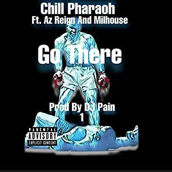 Go There (feat. Az Reign & Milhouse)