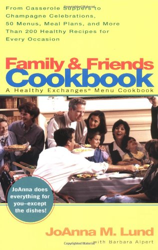 Family & Friends Cookbook: From Casserole Suppers to Champagne Celebrations, 50 Menus, Meal Plans, and More Than 200 Healthy Recipes For Every Occasion