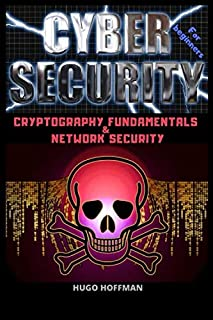 Cybersecurity for Beginners: CRYPTOGRAPHY FUNDAMENTALS & NETWORK SECURITY