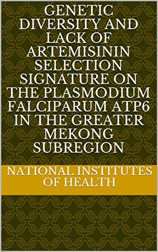 Genetic Diversity and Lack of Artemisinin Selection Signature on the Plasmodium falciparum ATP6 in the Greater Mekong Subregion (English Edition)