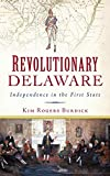 Revolutionary Delaware: Independence in the First State
