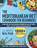 Mediterranean Diet Cookbook For Beginners: The Only Guide That Teaches You How To Reproduce Over 1200 Tasty Recipes In Just 7 Easy Steps To Enjoy A Daily Healthy Lifestyle | Included 16-Week Meal Plan