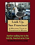 A Walking Tour of San Francisco - Fisherman s Wharf (Look Up, America!)
