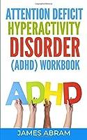 Attention Deficit Hyperactivity Disorder (Adhd) Workbook