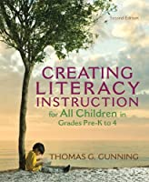 Creating Literacy Instruction for All Children in Grades Pre-K to 4 (Books by Tom Gunning)