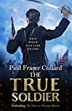 The True Soldier (Jack Lark, Book 6): A gripping military adventure of a roguish British...